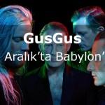 İzlandalı GusGus, 13 Aralık'ta Babylon sahnesinde!