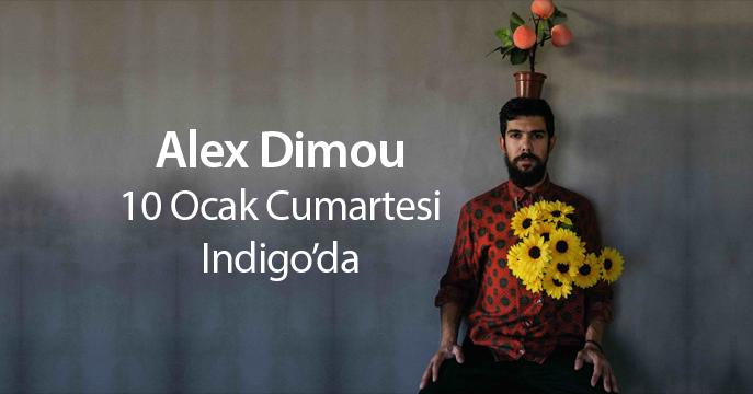 Alex Dimou 10 Ocak Cumartesi Indigo'da!